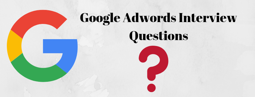 Google Adwords Interview Questions & Answers for Beginners and Intermediates